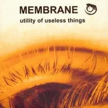 membrane : utility of the useless things