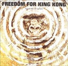 Freedom For King Kong : Issue de ce corps