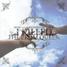 I Killed the Prom Queen : Music for the recently deceased