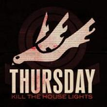 Thursday - Kill the house lights