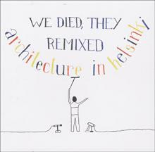 Architecture In Helsinki : We died, they remixed