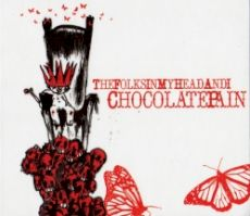 Chocolate Pain - The folks in my head and I