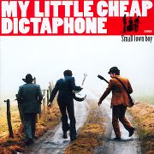 My Little Cheap Dictaphone : Small Town boy