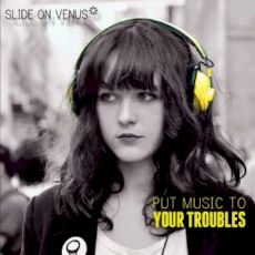 Slide on Venus - Put music to your troubles