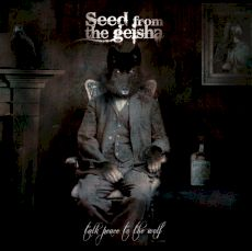 Seed from the Geisha - Talk peace to the wolf