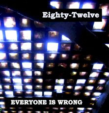 Eighty-Twelve - Everyone is wrong