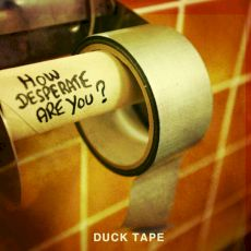 Duck Tape - How desperate are you ?