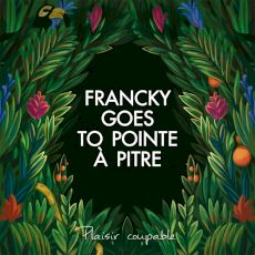 Francky Goes To Pointe A Pitre - Plaisir coupable
