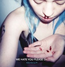 We Hate You Please Die - kids are lo fi
