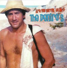 The deniro's - are you surfin' to me ?