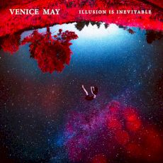 Venice May - Illusion is inevitable